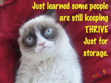 Grumpy Cat not happy some people only store Thrive and don't open the cans and just eat it!